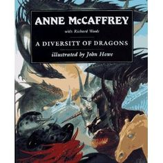A Diversity of Dragons (Pern) anne McMaffrey and art by John Howe
