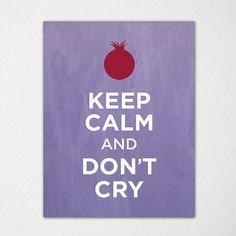 Keep Calm and Don't Cry - 8x10 Fine Art Print - Choice of Color - Purchase 3 and Receive 1 FREE