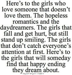 Here's to the girls who love someone doesn't that love them .