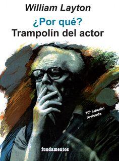 ¿Por qué? : trampolín del actor / William Layton ; con la colaboración de José Carlos Plaza y Juan Antonio López Esteve