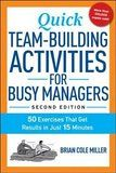 Amazon.com: Quick Team-Building Activities for Busy Managers: 50 Exercises That Get Results in Just 15 Minutes (9780814472019): Brian Cole Miller: Books