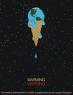 """REPIN 2 I like the design of the poster and the quote also strikes me because a lot of people sweep global warming under the mat. """"The world is warming and it is foolish to pretend that it's not."""" -Lonnie Thompson"""