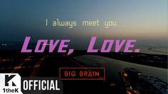 Artist : Big Brain(빅브레인) Title : Love,Love. Release : 2016.05.23