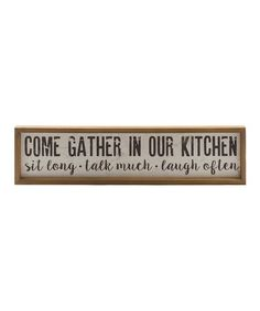 Create a focal point with this wall sign that creates a captivating word picture wherever you choose to hang it. Full graphic text: Come gather in our kitchen, sit long, talk much, laugh W x H x DWoodImported Rustic Mirrors, Rustic Walls, Rustic Wall Decor, Wall Art Decor, Barn Wood Picture Frames, Country Signs, Painted Wood Signs, Word Pictures, Wall Hanger