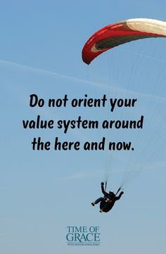 Focus your value system on eternity with Christ.