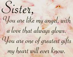 """""""Sister, you are one of the greatest Gifts my Heart will ever know!"""""""