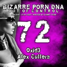 Bizarre Porn DNA - Out of Control Podcast #72/1 with Oxid3 https://www.mixcloud.com/technosunnydeluxe/bizarre-porn-dna-out-of-control-podcast-721-with-oxid3/