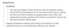 Nymphadora Tonks and Albus Percival Wulfric Brian Dumbledore!