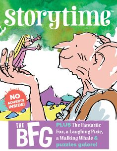 The BFG comes to Storytime Issue 23, along with golden birds, fantastic foxes, walking whales, laughing pixies and more! ~ STORYTIMEMAGAZINE.COM