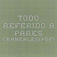 Todo referido a Pares Craneales(PDF)