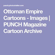 Ottoman Empire Cartoons - Images | PUNCH Magazine Cartoon Archive