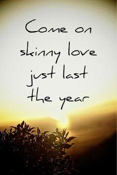 Skinny love ^_^