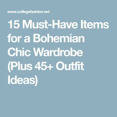15 Must-Have Items for a Bohemian Chic Wardrobe (Plus 45+ Outfit Ideas)