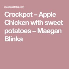 Crockpot – Apple Chicken with sweet potatoes – Maegan Blinka