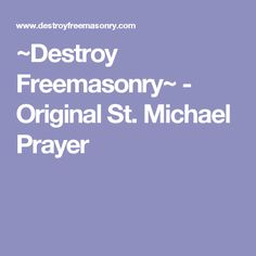 This is the final battle, Roman Catholicism vs. Read the Traditional Pontifical statements condemning the evil sect of Freemasonry, as outlined by the famous Monseigneur Jouin. St Michael Prayer, Freemasonry, My Lord, Catholic, Prayers, Faith, God, The Originals, Dios