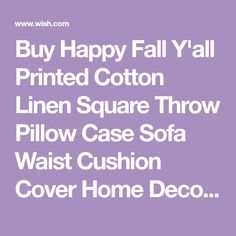 Buy Happy Fall Y'all Printed Cotton Linen Square Throw Pillow Case Sofa Waist Cushion Cover Home Decor Inch at Wish - Shopping Made Fun Throw Pillow Cases, Pillow Covers, Throw Pillows, Cotton Linen, Printed Cotton, Wish App, Happy Fall Y'all, Print Patterns, Cushions