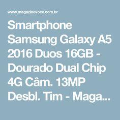 Smartphone Samsung Galaxy A5 2016 Duos 16GB - Dourado Dual Chip 4G Câm. 13MP Desbl. Tim - Magazine Taniajussara