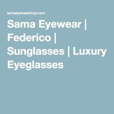 Sama Eyewear | Federico | Sunglasses | Luxury Eyeglasses