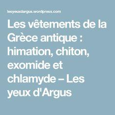 Les vêtements de la Grèce antique : himation, chiton, exomide et chlamyde – Les yeux d'Argus