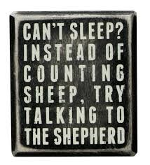 "Image result for ""instead of counting sheep talk to the Shepherd"""