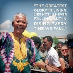 """""""The greatest glory in living lies not in never falling, but in rising every time we fall."""" - Nelson Mandela #quote:"""