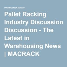 Pallet Racking Industry Discussion - The Latest in Warehousing News | MACRACK