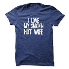 I Love My Smoking Hot Wife T-Shirts, Hoodies. ADD TO CART ==► Funny Tee Shirts