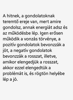 A hitnek, a gondolatoknak teremtő ereje van. Quotations, Qoutes, Life Quotes, Motivational Quotes, Inspirational Quotes, How To Gain Confidence, Law Of Attraction, Picture Quotes, Wise Words