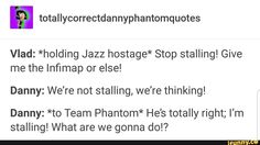 totalchorrectdannyphantomquotes Vlad: *holding Jazz hostage* Stop stalling! Danny: We're not stalling, we're thinking! Danny: *to Team Phantom* He's totally right; Danny Phantom Vlad, Danny Phantom Funny, Phantom 3, American Dragon, Meet The Robinson, Ghost Boy, Nickelodeon Shows, Childhood Tv Shows, Old Tv Shows