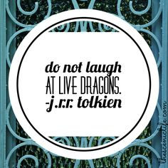 """Do not laugh at live dragons."" J.R.R. Tolkien #quote #lotr"