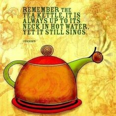 Words of wisdom from the tea kettle. Oh will someone put the kettle I need a nice cup of tea. Books And Tea, Tea Quotes, Life Quotes, Tea Time Quotes, Coffee Quotes, Cuppa Tea, Tea Art, My Cup Of Tea, Afternoon Tea