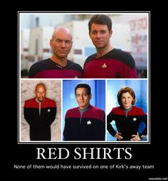 Red shirts - none of them would have survived on one of Kirk's away team