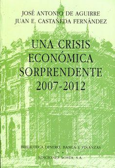 Aguirre, José Antonio de.  Una crisis económica sorprendente : 2007-2012.  Aosta, 2012.