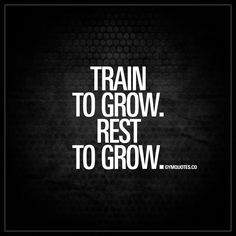 Train to grow. Rest to grow. | #gains #grow #gymquotes