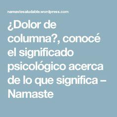 ¿Dolor de columna?, conocé el significado psicológico acerca de lo que significa – Namaste