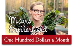 Learn how Mavis Butterfield feeds her family for One Hundred Dollars a Month!