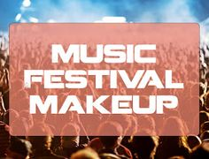 College Gloss: Music Festival Makeup Guide