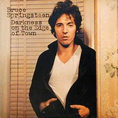 My first Springsteen album. Still a fav. DARKNESS ON THE EDGE OF TOWN - BRUCE SPRINGSTEEN