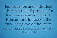 Individuation and individual existence are indispensable for the transformation of God. Human consciousness is the only seeing eye of the Deity. ~Carl Jung, Nietzsche's Zarathustra, Letters II, C G Jung, Carl Jung Quotes, Gestalt Therapy, Humanistic Psychology, Gustav Jung, Abraham Maslow, Seeing Eye, Psychology Quotes, Letter I