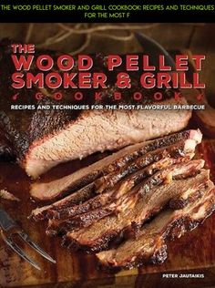 The Wood Pellet Smoker and Grill Cookbook: Recipes and Techniques for the Most F #wood #technology #camera #fpv #tech #gadgets #parts #shopping #grills #drone #smokers #products #racing #pellet #and #plans #kit