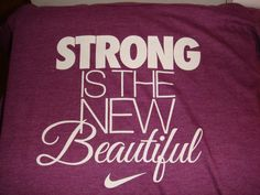 Strong is the new Beautiful (Nike T-shirt quote)