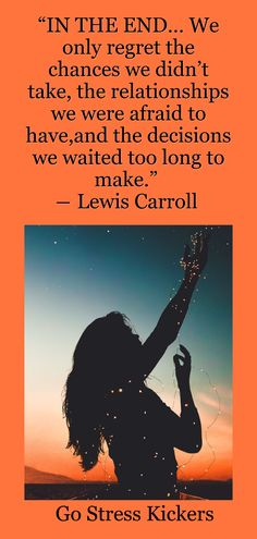 """""""IN THE END… We only regret the chances we didn't take, the relationships we were afraid to have,and the decisions we waited too long to make."""" ― Lewis Carroll / Go Stress Kickers Wisdom Quotes, Quotes To Live By, Me Quotes, Motivational Quotes, Inspirational Quotes, Lewis Carroll Quotes, Relationship Quotes, Relationships, Online Message"""