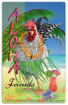 Aloha Friends (Tall) Outdoor Tin Sign by artist Sarah Hudock, ChickenArt.com - I am happy if you Pin and Share, but please respect my copyright: my artwork is NOT free to print out or use! Thank you. © 2015 Sarah Hudock, ChickenArt.com all rights reserved.