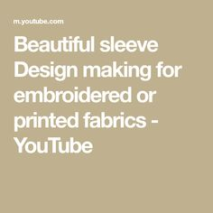 Beautiful sleeve Design making for embroidered or printed fabrics Neck Design, Sleeve Designs, Printing On Fabric, Fabrics, Make It Yourself, Printed, My Style, Youtube, Sleeves