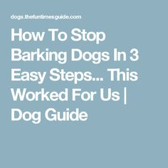 How To Stop Barking Dogs In 3 Easy Steps... This Worked For Us | Dog Guide