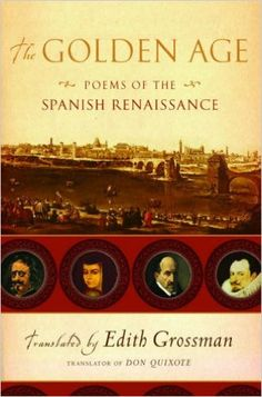 The Golden Age : poems of the Spanish Renaissance / selected & translated by Edith Grossman ; introduction by Billy Collins