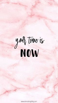 """""""Your time is now"""" phone wallpaper girls marble pink beauty iphone quotes motivation Now Quotes, Cute Quotes, Quotes To Live By, People Quotes, Deep Quotes, Positive Quotes, Motivational Quotes, Inspirational Quotes, Positive Vibes"""