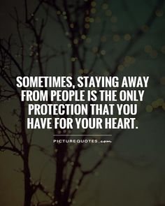 Sometimes, staying away from people is the only protection that you have for your heart. Heart quotes on PictureQuotes.com.