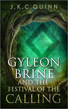 Amazon.com: Gyleon Brine and The Festival of the Calling (The Gyleon Brine Series Book 1) eBook: J.K.C. Quinn: Kindle Store