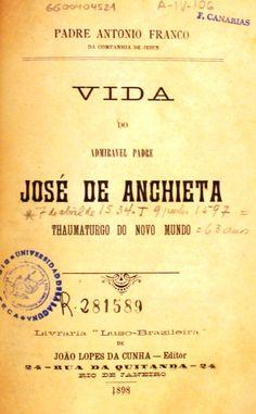 Vida do admiravel padre José de Anchieta : thaumaturgo do novo mundo / Padre Antonio Franco. 1898 http://absysnetweb.bbtk.ull.es/cgi-bin/abnetopac01?TITN=132268